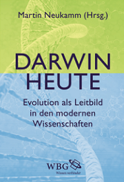 Darwin Heute - Evolution als Leitbild in den modernen Wissenschaften